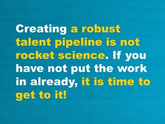Creating a Robust Talent Pipeline is not Rocket Science