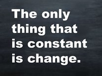 The only thing that is constant is change.