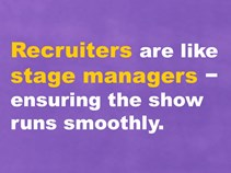 Recruiters are the stage managers who ensure the show runs smoothly.