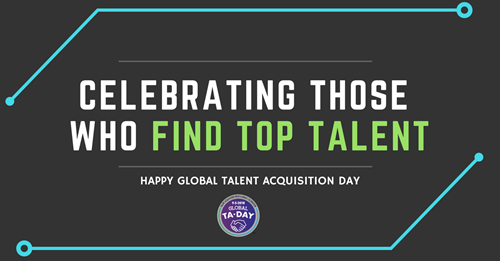 Celebrating Those Who Find Top Talent. Happy Global Talent Acquisition Day!