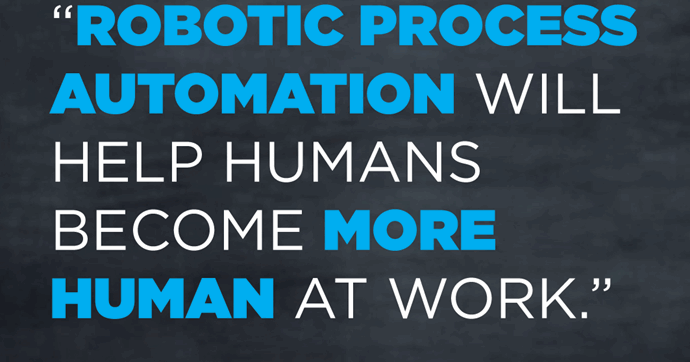How Robotic Process Automation (RPA) Will Help Humans Become More Human at Work