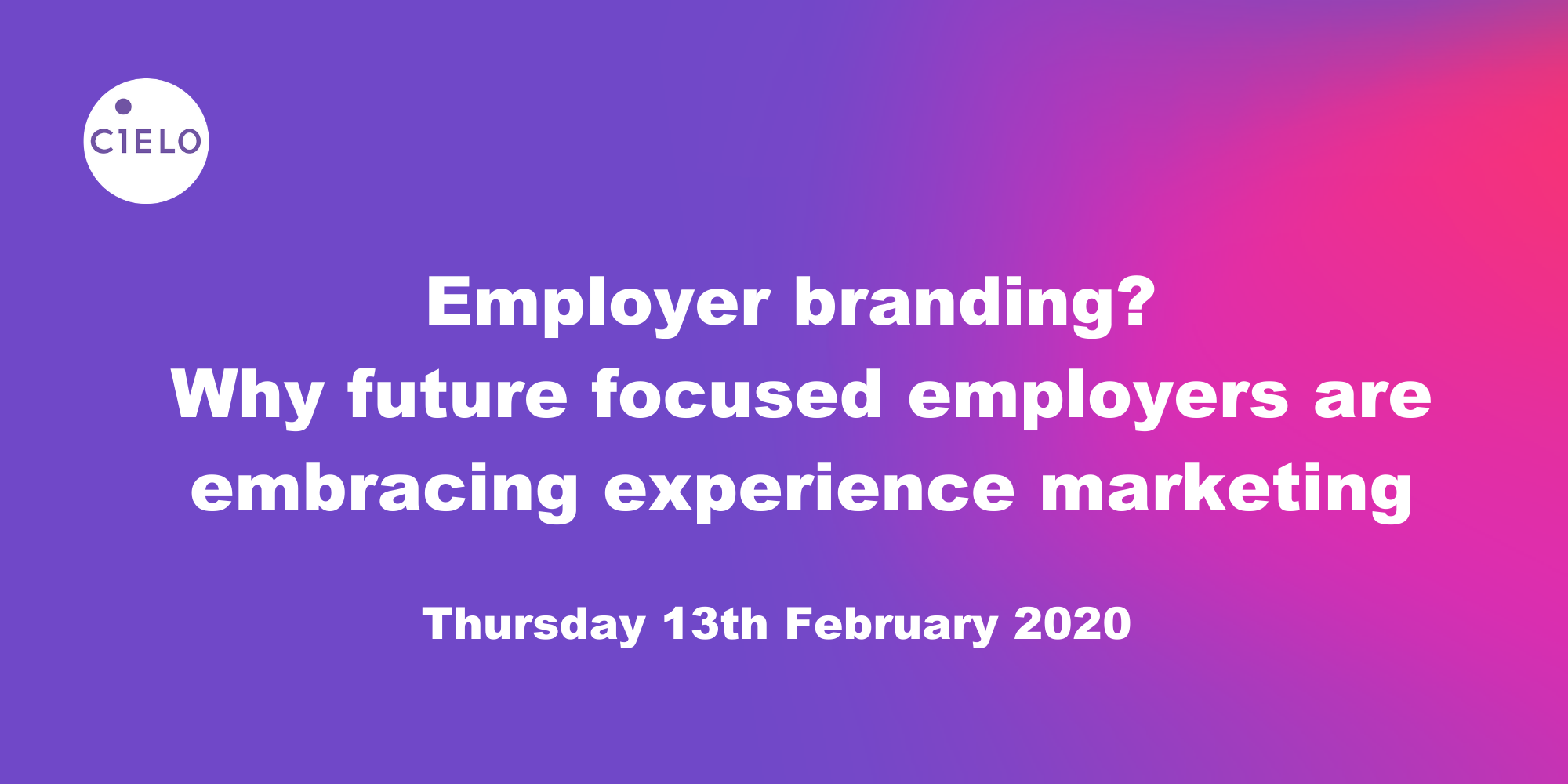 Employer Brand: Why future focused employers are embracing experience marketing
